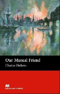 Our Mutual Friend   without Audio CD Upper-Intermediate Level